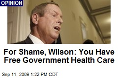 For Shame, Wilson: You Have Free Government Health Care