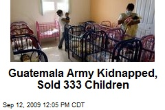 Guatemala Army Kidnapped, Sold 333 Children
