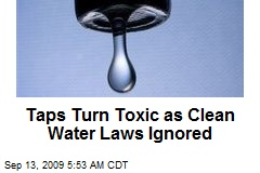 Taps Turn Toxic as Clean Water Laws Ignored