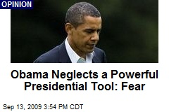 Obama Neglects a Powerful Presidential Tool: Fear