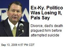 Ex-Ky. Politico Was Losing It, Pals Say