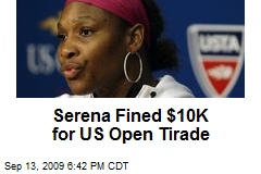 Serena Fined $10K for US Open Tirade