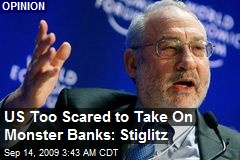 US Too Scared to Take On Monster Banks: Stiglitz