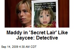 Maddy in 'Secret Lair' Like Jaycee: Detective