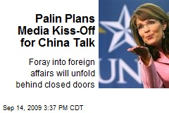 Palin Plans Media Kiss-Off for China Talk