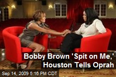 Bobby Brown 'Spit on Me,' Houston Tells Oprah