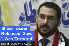 Shoe-Tosser Released, Says 'I Was Tortured'