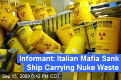 Informant: Italian Mafia Sank Ship Carrying Nuke Waste