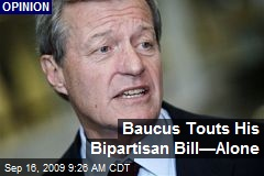 Baucus Touts His Bipartisan Bill—Alone