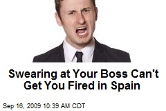 Swearing at Your Boss Can't Get You Fired in Spain