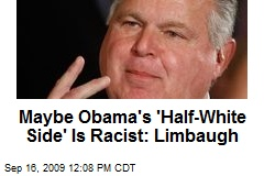 Maybe Obama's 'Half-White Side' Is Racist: Limbaugh