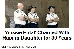 'Aussie Fritzl' Charged With Raping Daughter for 30 Years