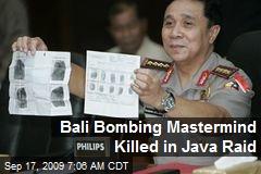 Bali Bombing Mastermind Killed in Java Raid