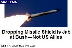 Dropping Missile Shield Is Jab at Bush—Not US Allies