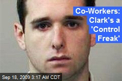 Co-Workers: Clark's a 'Control Freak'