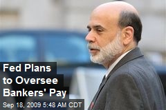 Fed Plans to Oversee Bankers' Pay