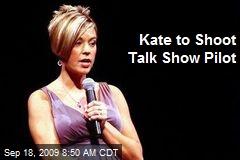 Kate to Shoot Talk Show Pilot