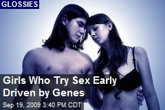 Girls Who Try Sex Early Driven by Genes