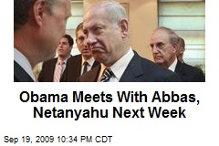 Obama Meets With Abbas, Netanyahu Next Week