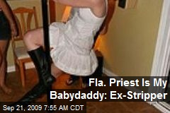 Fla. Priest Is My Babydaddy: Ex-Stripper