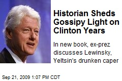 Historian Sheds Gossipy Light on Clinton Years