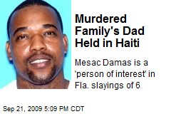 Murdered Family's Dad Held in Haiti