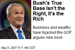 Bush's True Base Isn't the Right, It's the Rich