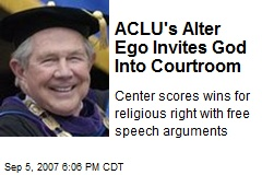 ACLU's Alter Ego Invites God Into Courtroom