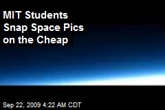 MIT Students Snap Space Pics on the Cheap