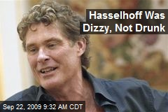 Hasselhoff Was Dizzy, Not Drunk