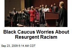 Black Caucus Worries About Resurgent Racism