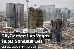 CityCenter: Las Vegas' $8.5B Stimulus Bet