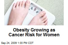 Obesity Growing as Cancer Risk for Women