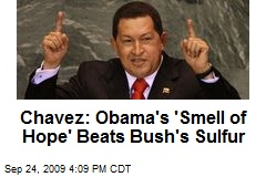 Chavez: Obama's 'Smell of Hope' Beats Bush's Sulfur