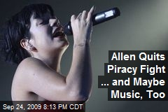 Allen Quits Piracy Fight ... and Maybe Music, Too