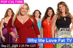 Why We Love Fat TV