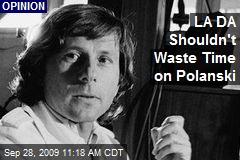 LA DA Shouldn't Waste Time on Polanski