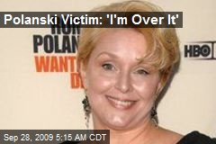 Polanski Victim: 'I'm Over It'