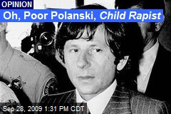 Oh, Poor Polanski, Child Rapist