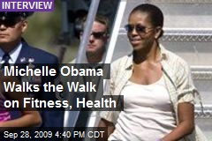 Michelle Obama Walks the Walk on Fitness, Health