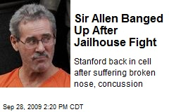 Sir Allen Banged Up After Jailhouse Fight