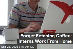 Forget Fetching Coffee: Interns Work From Home