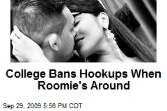 College Bans Hookups When Roomie's Around