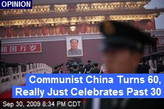 Communist China Turns 60, Really Just Celebrates Past 30