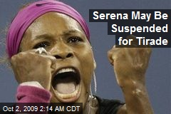 Serena May Be Suspended for Tirade