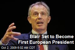 Blair Set to Become First European President
