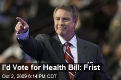 I'd Vote for Health Bill: Frist