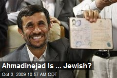 Ahmadinejad Is ... Jewish?