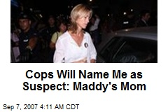 Cops Will Name Me as Suspect: Maddy's Mom