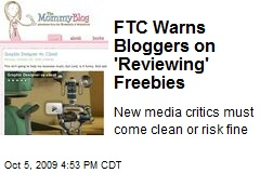 FTC Warns Bloggers on 'Reviewing' Freebies